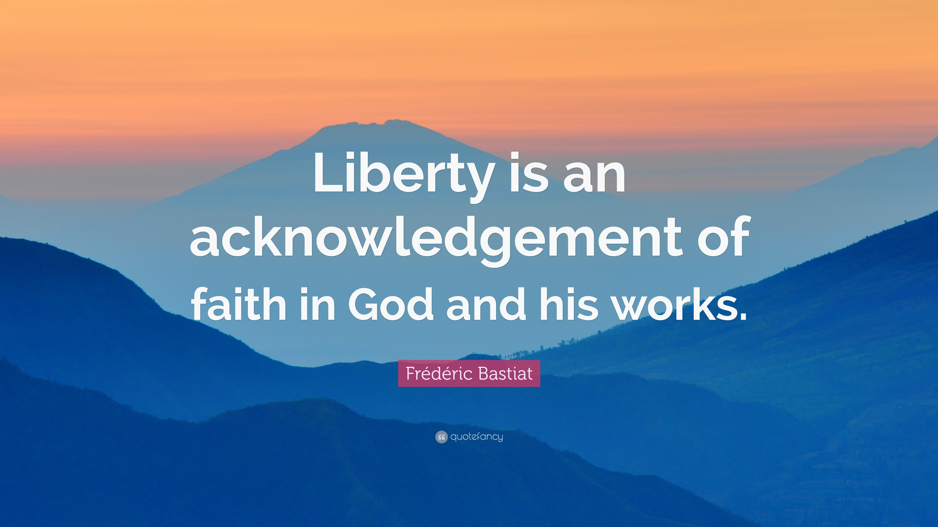 845531-Fr-d-ric-Bastiat-Quote-Liberty-is-an-acknowledgement-of-faith-in.jpg